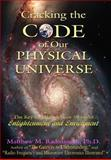 Cracking the Code of Our Physical Universe, . Matthew M. Radmanesh, 1425915981