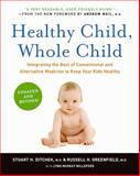 Healthy Child, Whole Child, Stuart H. Ditchek and Russell H. Greenfield, 0061685984