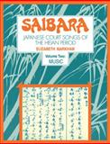 Saibara: Volume 2, Music : Japanese Court Songs of the Heian Period, Markham, Elizabeth J., 0521105986