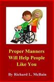 Proper Manners Will Help People Like You!, Richard McBain, 1500385980