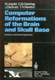Computer Reformations of the Brain and Skull Base : Anatomy and Clinical Application, Unsöld, R. and Ostertag, C. B., 3642685986
