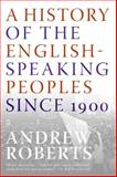 A History of the English-Speaking Peoples since 1900, Andrew Roberts, 0060875992