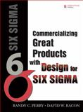 Commercializing Great Products with Design for Six SIGMA, Perry, Randy C. and Bacon, David, 0132385996