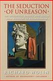 The Seduction of Unreason : The Intellectual Romance with Fascism from Nietzsche to Postmodernism, Wolin, Richard, 0691125996