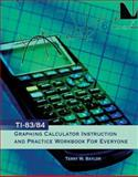 Ti 83/84 Graphing Calculator Instruction and Practice Workbook for Everyone, Baylor, Terry W., 0757555993