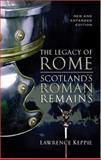 Legacy of Rome : Scotland S Roman Remains, Keppie, Lawrence, 0859765997