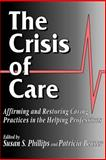 The Crisis of Care : Affirming and Restoring Caring Practices in the Helping Professions, , 0878405992