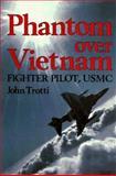 Phantom over Vietnam, John Trotti, 0891415998