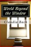 World Beyond the Window, Claudia Bach, 1463565992
