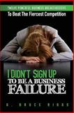 I Didn't Sign up to Be a Business Failure, G. Bruce Riggs, 1493645994