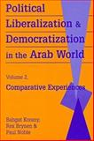 Political Liberalization and Democratization in the Arab World Vol. 2 : Experiences, Korany, Bahgat and Brynen, Rex, 1555875998