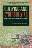Bullying and Cyberbullying : What Every Educator Needs to Know, Englander, Elizabeth Kandel, 1612505996