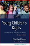 Young Children's Rights : Exploring Beliefs, Principles and Practice, Alderson, Priscilla, 1843105993