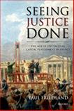 Seeing Justice Done : The Age of Spectacular Capital Punishment in France, Friedland, Paul, 0198715994