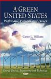 A Green United States : Pathways, Policies and Issues, Williams, Carter L., 1617615994