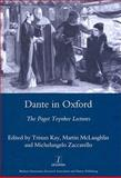 Dante in Oxford : The Paget Toynbee Lectures, 1995-2003, Tristan Kay, 1900755998