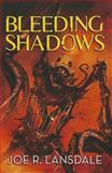 Bleeding Shadows, Joe R. Lansdale, 1596065990