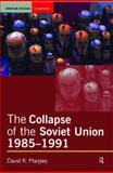 The Collapse of the Soviet Union, 1985-1991, Marples, David R., 0582505992