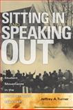 Sitting in and Speaking Out : Student Movements in the American South, 1960-1970, Turner, Jeffrey A., 0820335991