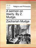 A Sermon on Liberty by Z Mudge, Zachariah Mudge, 1170015999