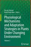 Physiological Mechanisms and Adaptation Strategies in Plants under Changing Environment : Volume 2, Ahmad, Parvaiz and Wani, Mohd Rafiq, 1461485991