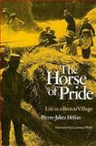 The Horse of Pride : Life in a Breton Village, Helias, Pierre-Jakez, 0300025998