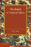 The British in Tropical Africa : An Historical Outline, Evans, Ifor L., 1107425999