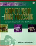 Computer Vision and Image Processing : A Practical Using CVIPTools, Umbaugh, Scott E., 0132645998