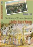 A Golden Haze of Memory : The Making of Historic Charleston, Yuhl, Stephanie, 0807855995