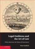 Legal Emblems and the Art of Law : Obiter Depicta as the Vision of Governance, Goodrich, Peter, 1107035996
