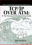 TCP/IP over ATM : A No-Nonsense Internet Working Guide, Kercheval, Berry, 0137685998