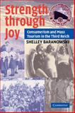 Strength Through Joy : Consumerism and Mass Tourism in the Third Reich, Baranowski, Shelley, 0521705991