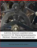 Gesta Anglo-Americana Scilicet et Progrymnasmata Novae Franciae Pelasgicae, , 1286155991