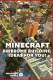 Minecraft: AWESOME Building Ideas for You!, Minecraft Books, 1494435993