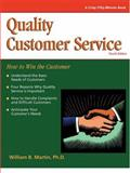 Quality Customer Service : How to Win with the Customer, Martin, William B., 1560525991