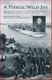 A Fierce, Wild Joy : The Civil War Letters of Colonel Edward J. Wood, 48th Indiana Volunteer Infantry Regiment, Wood, Edward J., 1572335998