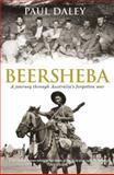 Beersheba : A Journey Through Australia's Forgotten War, Daley, Paul, 0522855997