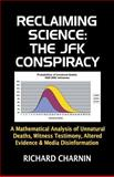 Reclaiming Science: the JFK Conspiracy, Richard Charnin, 1502715996