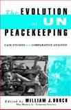 The Evolution of un Peacekeeping : Case Studies and Comparative Analysis, Durch, William J., 0312066007