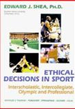Ethical Decisions in Sport : Interscholastic, Intercollegiate, Olympic and Professional, Shea, Edward J., 0398066000