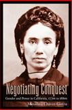 Negotiating Conquest : Gender and Power in California, 1770s to 1880s, Chavez-Garcia, Miroslava, 0816526001