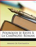 Pourquoi Je Reste À la Campagne, Armand De Pontmartin, 1147636001