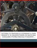 Lettera Di Raffaello D'Urbino a Papa Leone X Di Nuovo Posta in Luce Dal Cavaliere Pietro Ercole Visconti, 1483-1520 Raphael, 1149926007
