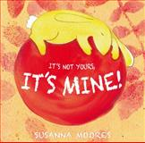 It's Not Yours, It's Mine!, Susanna Moores, 1846436001