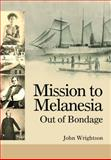 Mission to Melanesia : Out of Bondage, Wrightson, John, 1857566009