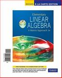 Elementary Linear Algebra : A Matrix Approach, Books a la Carte Edition, Spence, Lawrence E. and Insel, Arnold J., 0321656008