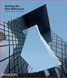 Building the New Millennium, Architecture at the Start of the 21st Century, Editors of Phaidon Press, 0714856002