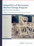 Geopolitics of the Iranian Nuclear Energy Program : But Oil and Gas Still Matter, Ebel, Robert E., 0892066008