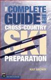 The Complete Guide to Cross-Country Ski Preparation, Natalie Brown-Gutnik and Nat Brown, 0898866006