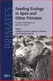 Feeding Ecology in Apes and Other Primates, Hohmann, Gottfried and Robbins, Martha M., 1107406005